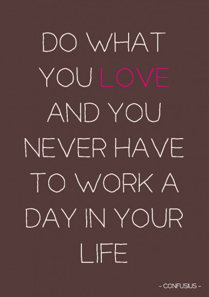 QUOTE POSTKAART DO WHAT YOU LOVE AND YOU WILL NEVER HAVE TO WORK A DAY IN YOUR LIFE