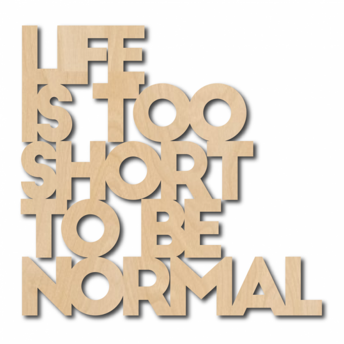 Muurdeco quote life is to short to be normal