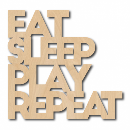 HOUTEN QUOTE EAT SLEEP PLAY REPEAT