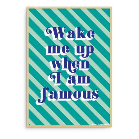POSTER A4 QUOTE WAKE ME UP WHEN I AM FAMOUS
