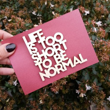 HOUTEN QUOTE LIFE IS TOO SHORT TO BE NORMAL KLEIN