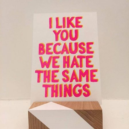 I like you because we hate the same things