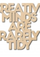 HOUTEN QUOTE CREATIVE MINDS ARE RARELY TIDY