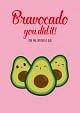 Bravocado you dit you are olda